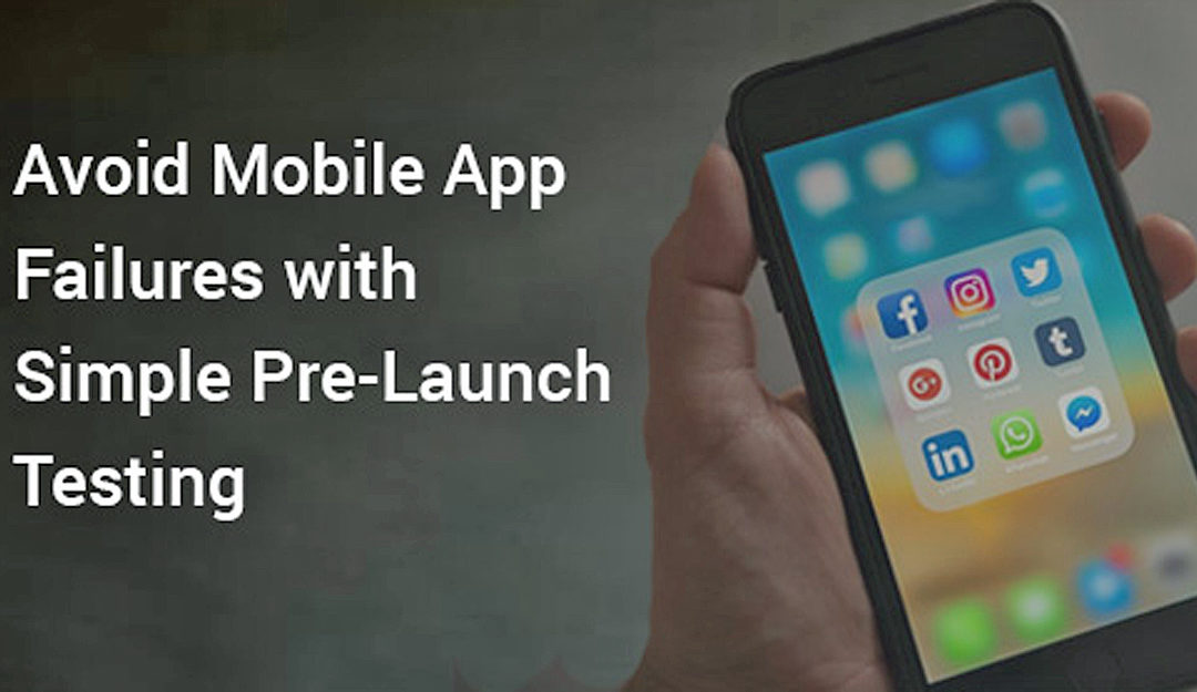 Avoid Mobile App Failures with Simple Pre-Launch Testing